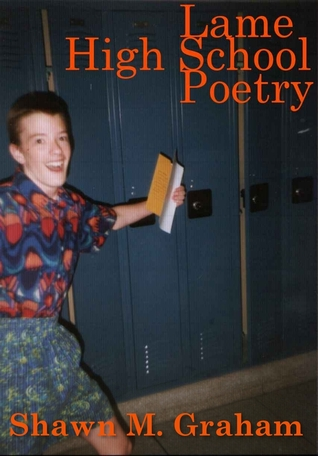 Lame High School Poetry Shawn Graham