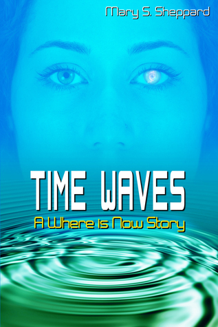Time Waves: A Where is Now Story  by  Mary S.  Sheppard