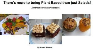 Theres More to Being Plant Based than just Salads! (Plant and Wellness Series Book 1)  by  Karen Aherne