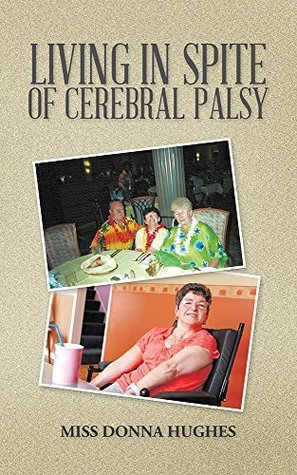 LIVING IN SPITE OF CEREBRAL PALSY  by  Donna Hughes