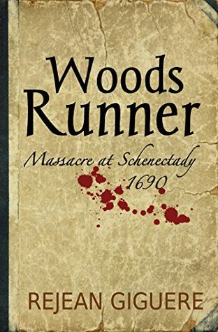 Woods Runner: Massacre at Schenectady, 1690  by  Rejean Giguere