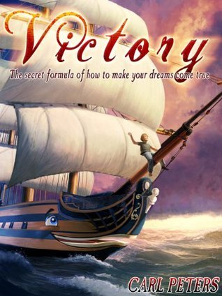 Victory: The secret formula of how to make your dreams come true  by  Carl A. Peters