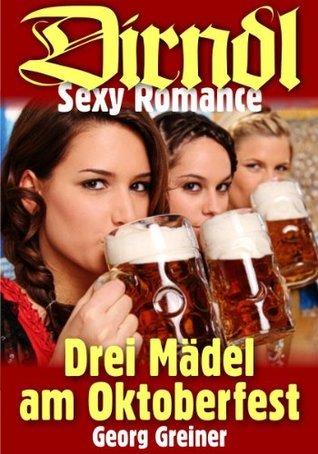 Drei Mädel am Oktoberfest (Dirndl Sexy Romance 3)  by  Georg Greiner