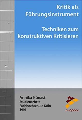Kritik als Führungsinstrument - Techniken zum konstruktiven Kritisieren  by  Annika Künast