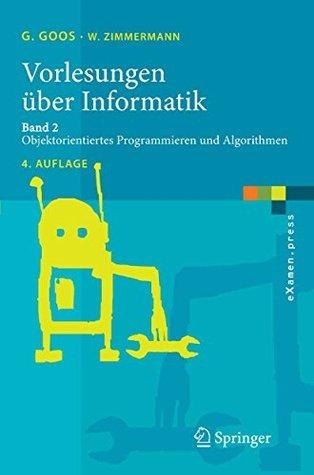 Vorlesungen über Informatik: Band 2: Objektorientiertes Programmieren und Algorithmen  by  Gerhard Goos