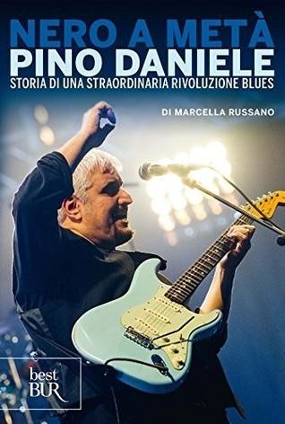 Nero a metà Pino Daniele storia di una straordinaria rivoluzione  by  Pino Daniele