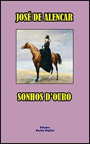 SONHOS DOURO - JOSÉ DE ALENCAR (COM NOTAS)(REVISADO E ADAPTADO)(COM ILUSTRAÇÕES) José de Alencar