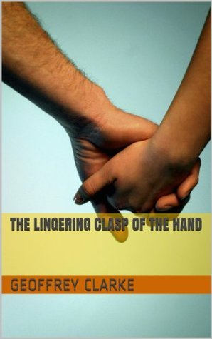 The Lingering Clasp of the Hand Geoffrey Clarke