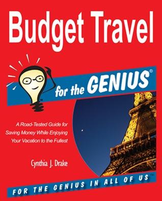 Budget Travel for the GENIUS  by  Cynthia J. Drake