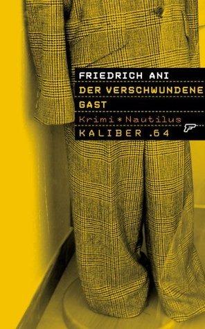 Kaliber .64: Der verschwundene Gast: 64 Seiten und Schluss! Friedrich Ani