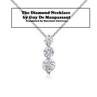 Essays on De Maupassants Story The Necklace Marciano Guerrero
