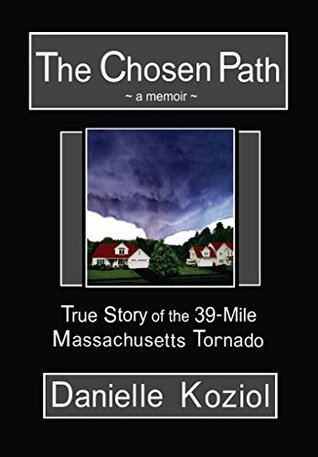 The Chosen Path - A Memoir: True Story of the 39-Mile Massachusetts Tornado Danielle Koziol