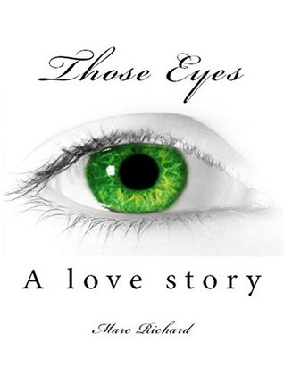 Those Eyes: A love story  by  Marc Richard