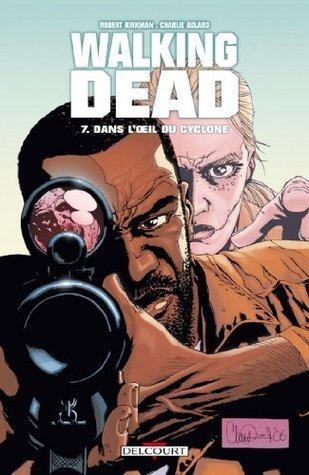 Walking Dead Tome 07 : Dans loeil du cyclone  by  Robert Kirkman