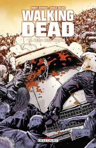 Walking Dead Tome 10 : Vers quel avenir ?  by  Robert Kirkman