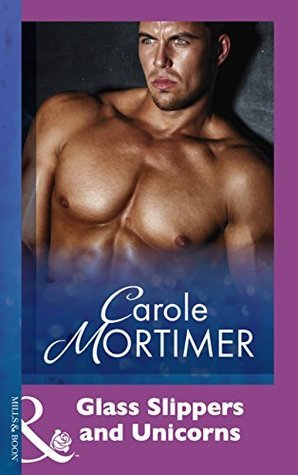 Glass Slippers And Unicorns  by  Carole Mortimer