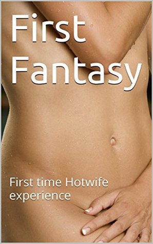 First Fantasy: First time Hotwife experience (Hotwife Fantasy Book 1)  by  Lenore Eros