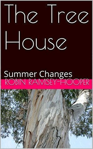 The Tree House: Summer Changes  by  Robin Ramsey-Hooper