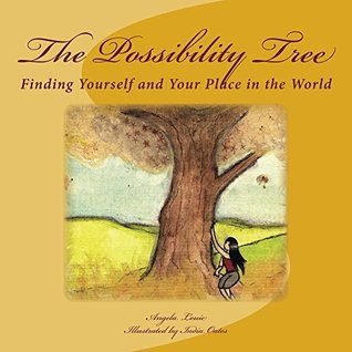 The Possibility Tree: Finding Yourself and Your Place In the World  by  Angela Louie