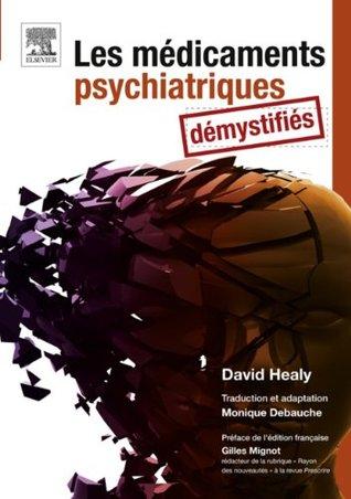 Les médicaments psychiatriques démystifiés  by  David Healy