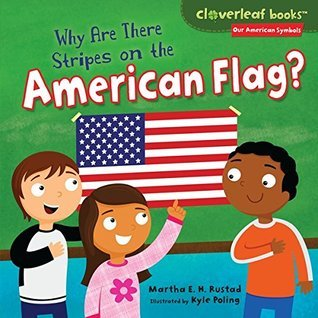 Why Are There Stripes on the American Flag? (Cloverleaf Books TM - Our American Symbols)  by  Martha E.H. Rustad
