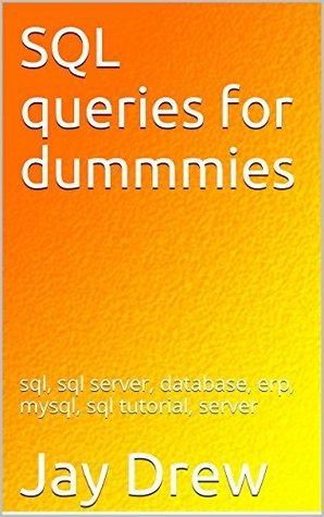 SQL queries for dummmies: sql, sql server, database, erp, mysql, sql tutorial, server  by  Jay Drew