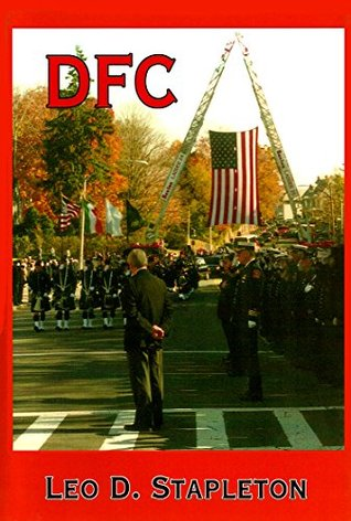 DFC (Donald Holden: A Rise in the Boston Fire Department from Ffop to Deputy Book 4)  by  Leo D. Stapleton