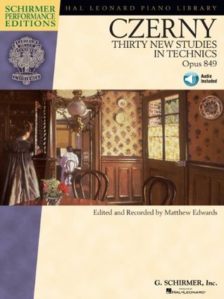 Carl Czerny - Thirty New Studies in Technics, Op. 849: Schirmer Performance Editions Series  by  Matthew Edwards