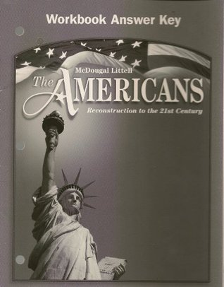 The Americans: Workbook Answer Key Grades 9-12 Reconstruction to the 21st Century  by  McDougal Littel