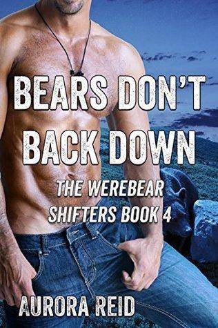 Bears Dont Back Down (The Werebear Shifters Book 4) Aurora Reid