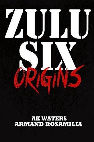 Zulu Six: Origins  by  A.K. Waters