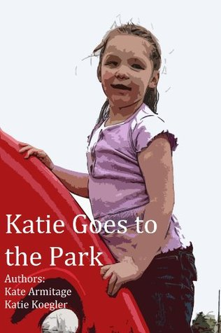 Katie Goes to the Park  by  Katie Koegler