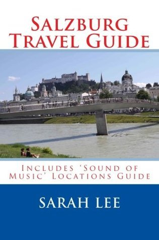Salzburg Travel Guide: Includes Sound of Music Locations Sarah Lee