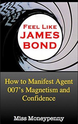 Feel Like James Bond: How to Manifest Agent 007s Magnetism and Confidence Miss Moneypenny