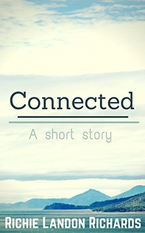 Connected: A short story  by  Richie Landon Richards