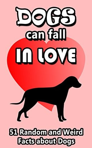 Dogs Can Fall In Love: 51 Random and Weird Facts About Dogs (Pointless Facts from the Internet Series Book 2)  by  Jenna Inouye