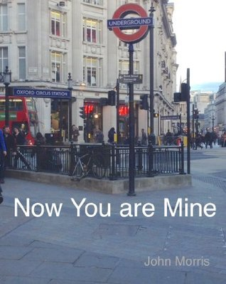 Now You Are Mine  by  John Morris