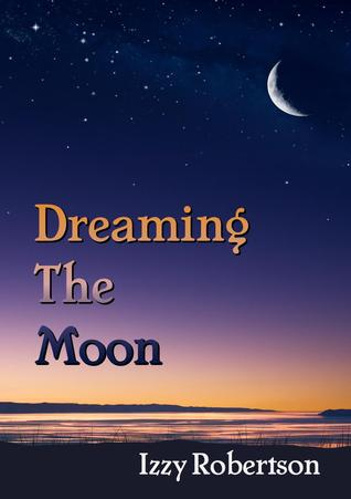 Dreaming The Moon  by  Izzy Robertson