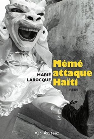Mémé attaque Haïti Marie Larocque