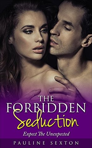 The Forbidden Seduction - Expect The Unexpected  by  Pauline Sexton