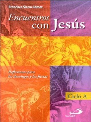 Encuentros con Jesús: Ciclo A  by  Francisca Sierra Gómez