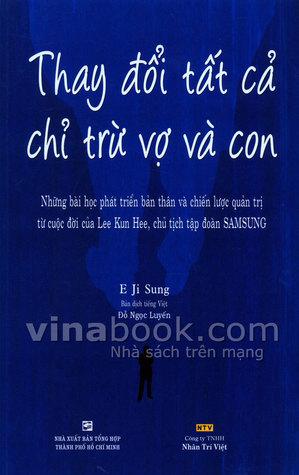 Thay Đổi Tất Cả Chỉ Trừ Vợ Và Con E. Ji Sung - Người dịch: Đỗ Ngọc Luyến