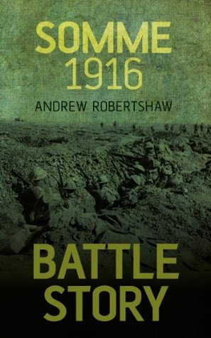 Battle Story Somme 1916  by  Andrew Robertshaw