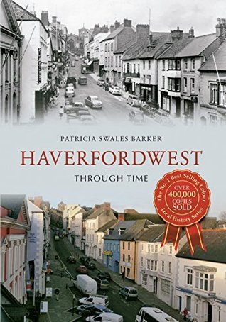 Haverfordwest Through Time Patricia Swales Barker