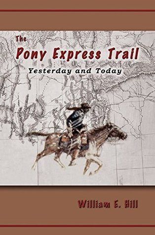 The Pony Express Trail: Yesterday and Today William E. Hill