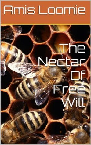 The Nectar Of Free Will  by  Amis Loomie