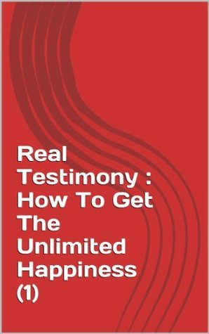 Real Testimony : How To Get The Unlimited Happiness ( 1 )  by  RICHARD HARJANA WINATA
