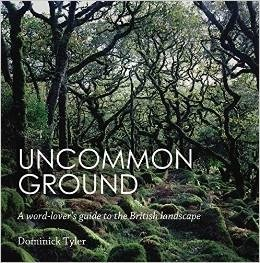 Uncommon Ground: A word-lovers guide to the British landscape Dominick Tyler
