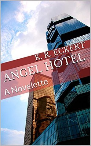 Angel Hotel: A Novella (MIke Calhoun Book 1)  by  K. R. Eckert