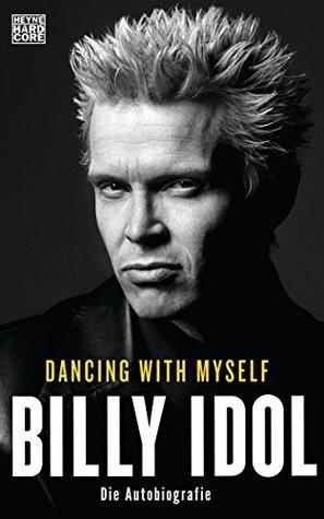 Dancing With Myself: Die Autobiografie  by  Billy Idol